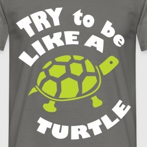 Try to be like a a turtle - Men's T-Shirt