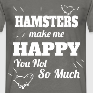 Hamsters make me happy you not so much  - Men's T-Shirt