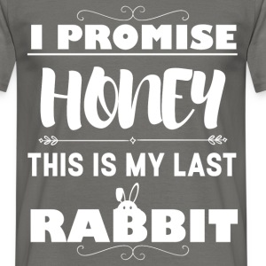 I promise honey this is my last rabbit - Men's T-Shirt