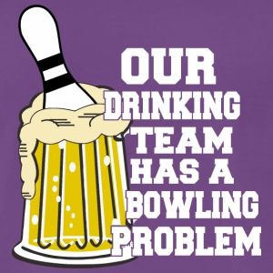 Bowling Our Drinking Team Has A Bowling Problem - Men's Premium T-Shirt