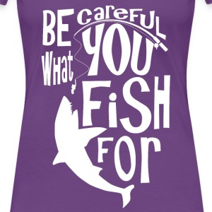 be careful what you fish  T-Shirts - Women's Premium T-Shirt