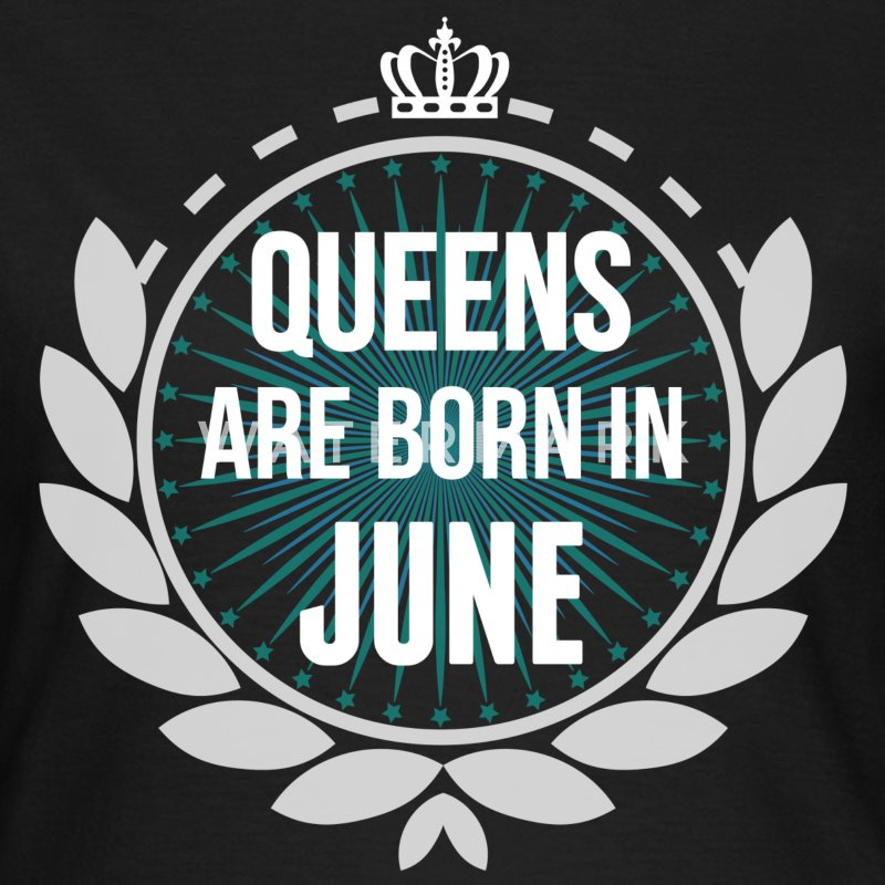 Queens Are Born In June T-Shirts - Women's T-Shirt