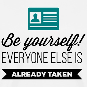 Be. Everyone else is already taken! T-Shirts - Men's Premium T-Shirt