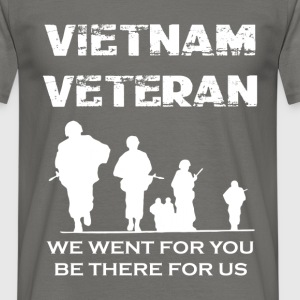 Vietnam veteran we went for you be there for us - Men's T-Shirt
