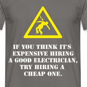 If you think it's expensive hiring a good electric - Men's T-Shirt