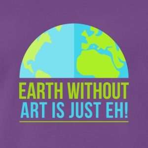 EARTH WITHOUT ART IS JUST EH! - Männer Premium T-Shirt