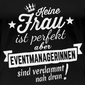 FAST PERFEKT - EVENTMANAGERIN Shirt Damen - Frauen Premium T-Shirt