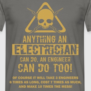 Anything an electrician can do, an engineer can do - Men's T-Shirt