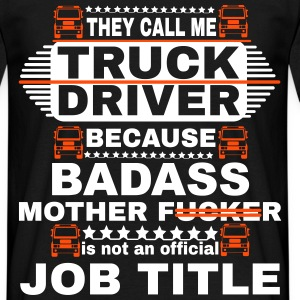THEY CALL ME TRUCK DRIVER T-Shirts - Men's T-Shirt