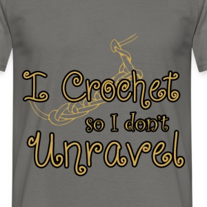 I crochet so I don't unravel - Men's T-Shirt