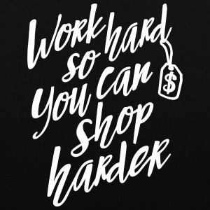 Work hard so you can shop harder Bags & Backpacks - Tote Bag