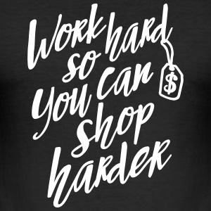 Work hard so you can shop harder Tee shirts - Tee shirt près du corps Homme