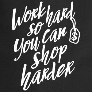 Work hard so you can shop harder Kookschorten - Keukenschort