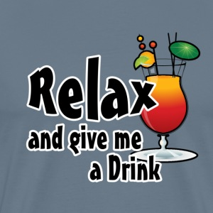 Relax - give me a Drink T-Shirts - Men's Premium T-Shirt