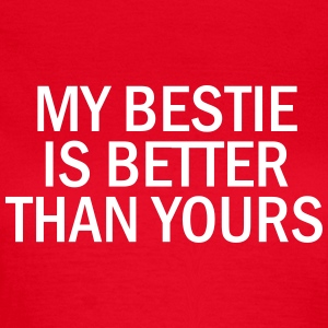 My bestie is better than yours T-shirts - Dame-T-shirt