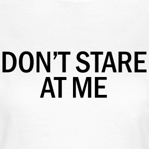 Don't stare at me T-Shirts - Women's T-Shirt