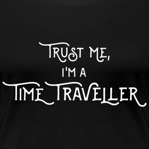 Trust me, I'm a Time Traveller - Text T-Shirts - Frauen Premium T-Shirt