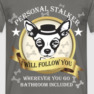 Personal stalker I will follow you wherever you go - Men's T-Shirt