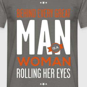 Behind every great man... - Männer T-Shirt