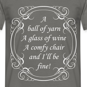 I ball of yarn a glass of wine a comfy chair and I - Men's T-Shirt