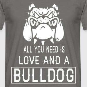 All you need is love and a Bulldog - Men's T-Shirt