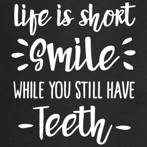 Life is short,  smile, while you still have teeth Kookschorten - Keukenschort
