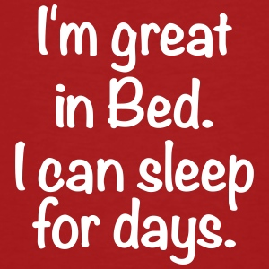 I'm great in bed. I can sleep for days. schlafen - Männer Bio-T-Shirt