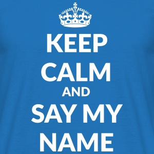 keep calm and say my name T-Shirts - Männer T-Shirt