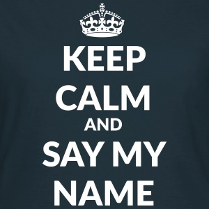 keep calm and say my name T-Shirts - Frauen T-Shirt