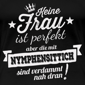 FAST PERFEKT - NYMPHENSITTICH Shirt Damen - Frauen Premium T-Shirt