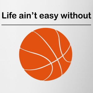 Life ain't easy without Basketball Tasse - Tasse