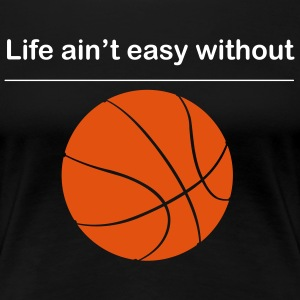 Life ain't easy without Basketball T-Shirt - Frauen Premium T-Shirt