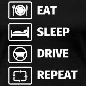 EAT SLEEP DRIVE REPEAT T-shirts - Vrouwen Premium T-shirt