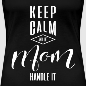 Keep Calm Mom T-shirt - Women's Premium T-Shirt