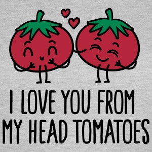 I love you from my head tomatoes T-shirts - Vrouwen T-shirt