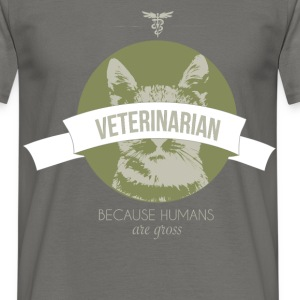 Veterinarian because human are gross - Men's T-Shirt