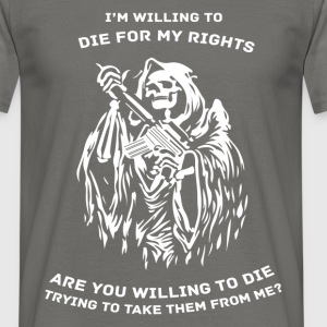 I'm willing to die for my rights are you willing t - Men's T-Shirt