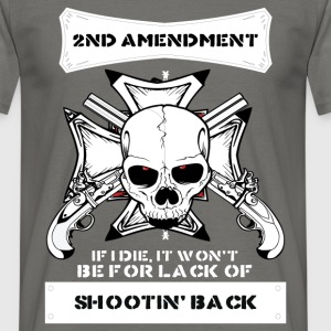 2ND Amendment if I die, it won't be for lack of sh - Men's T-Shirt