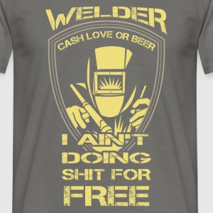Welder cash love or beer I ain't doing shit for fr - Men's T-Shirt
