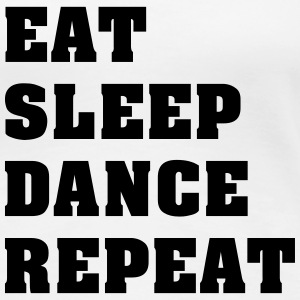Eat Sleep Dance Repeat – Frauen Premium Shirt (d - Frauen Premium T-Shirt