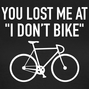 You Lost Me At I Don't Bike T-Shirts - Frauen T-Shirt
