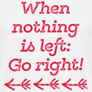 When nothing is left go right - red T-Shirts - Männer T-Shirt