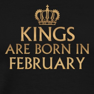Kings are born in FEBRUARY - Männer Premium T-Shirt