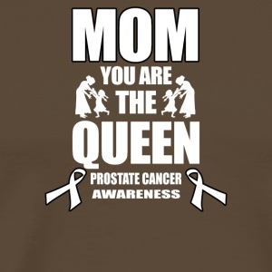 Prostate Cancer Mom You Are the Queen! - Men's Premium T-Shirt