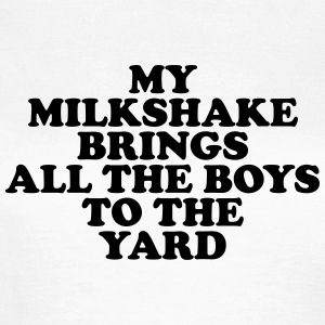 My milkshake brings all the boys to the yard Camisetas - Camiseta mujer