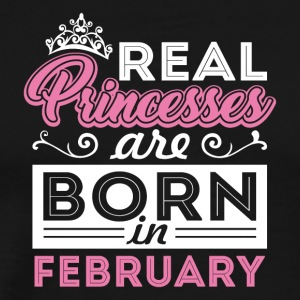 Real Princesses are born in FEBRUARY - Männer Premium T-Shirt