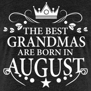 The Best Grandmas Are Born In August T-Shirts - Women's Premium T-Shirt