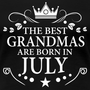 The Best Grandmas Are Born In July T-Shirts - Women's Premium T-Shirt