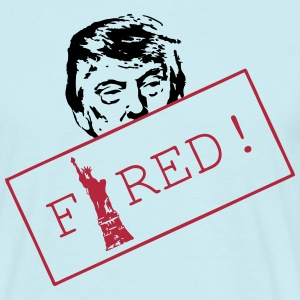 Trump is FIRED T-Shirts - Men's T-Shirt