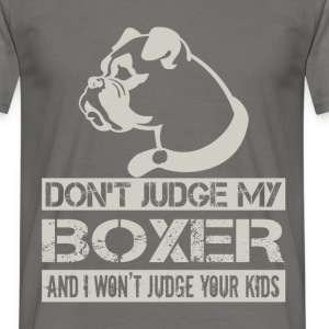 Don't judge my boxer and I won't judge your kids - Men's T-Shirt